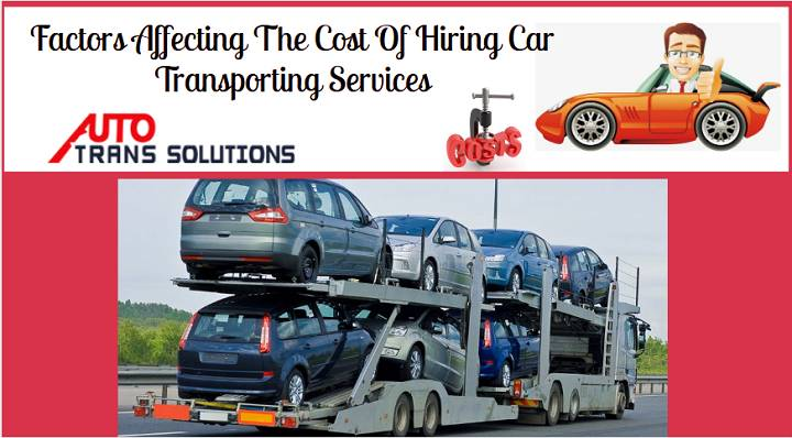Factors Affecting The Cost Of Hiring Car Transporting Services