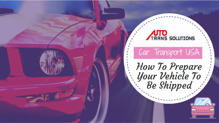 Car Transport USA - How To Prepare Your Vehicle To Be Shipped