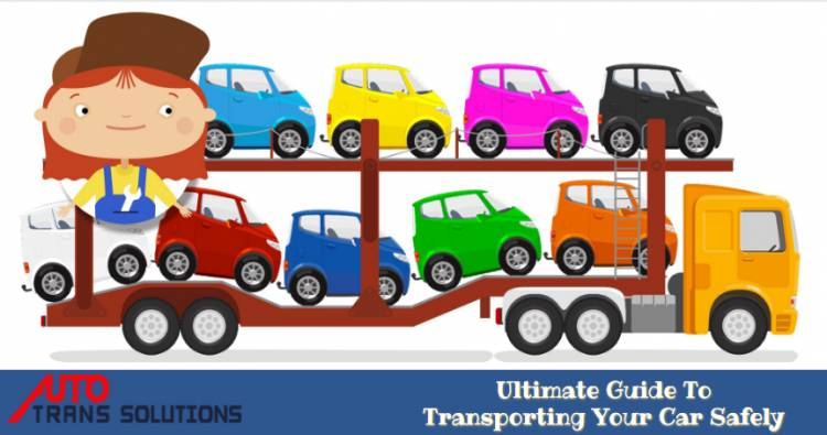 Ultimate Guide To Transporting Your Car Safely