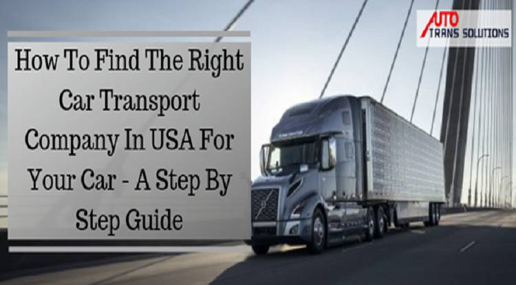 How To Find The Right Car Transport Company In USA For Your Car - A Step By Step Guide
