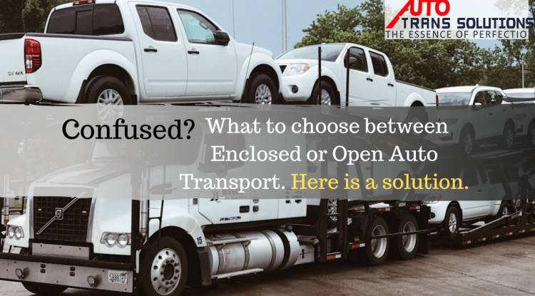 Confused! What to choose between Enclosed or Open Auto Transport. Here is a solution.